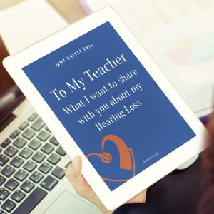 To My Teacher – What I Want To Share With You About My Hearing Loss